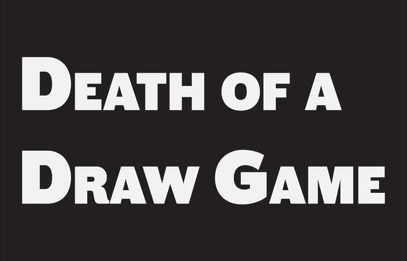 Death of a Draw Game